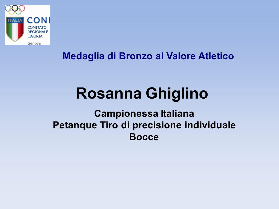 Medaglia di Bronzo al Valore Atletico Rosanna Ghiglino Campionessa Italiana Petanque Tiro di precisione individuale Bocce