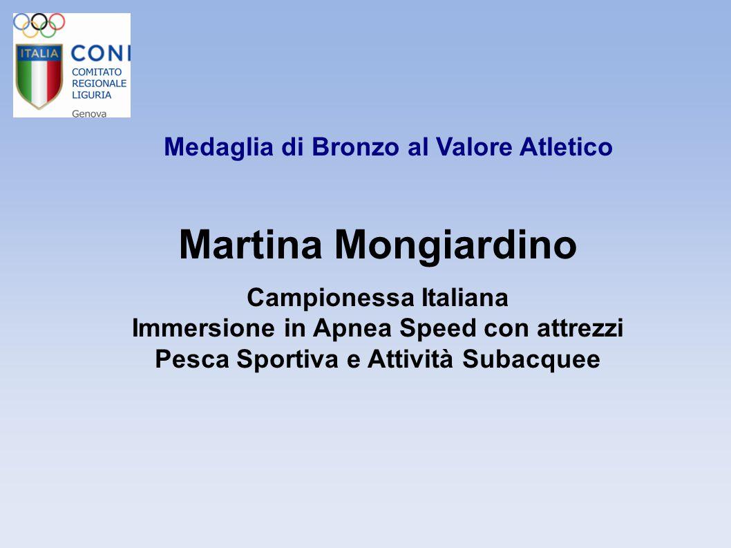 Medaglia di Bronzo al Valore Atletico Martina Mongiardino Campionessa Italiana Immersione in Apnea Speed con attrezzi Pesca Sportiva e Attività Subacq