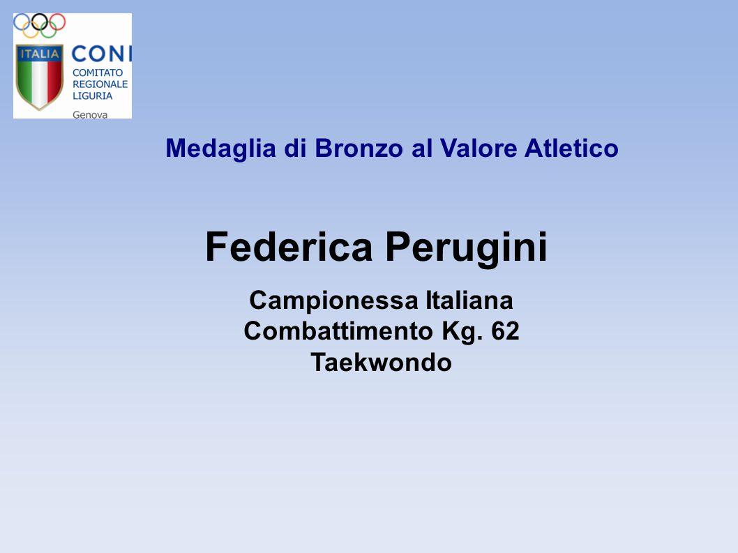 Medaglia di Bronzo al Valore Atletico Federica Perugini Campionessa Italiana Combattimento Kg. 62 Taekwondo