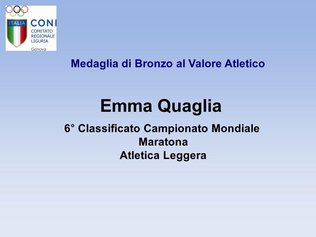 Medaglia di Bronzo al Valore Atletico Emma Quaglia 6° Classificato Campionato Mondiale Maratona Atletica Leggera