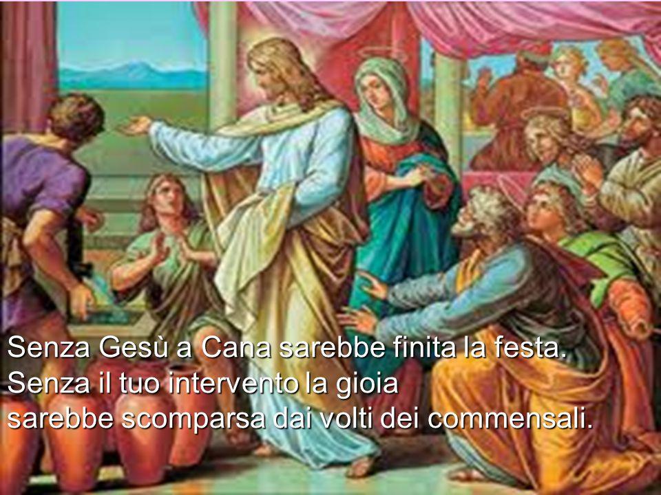 Senza Gesù a Cana sarebbe finita la festa.