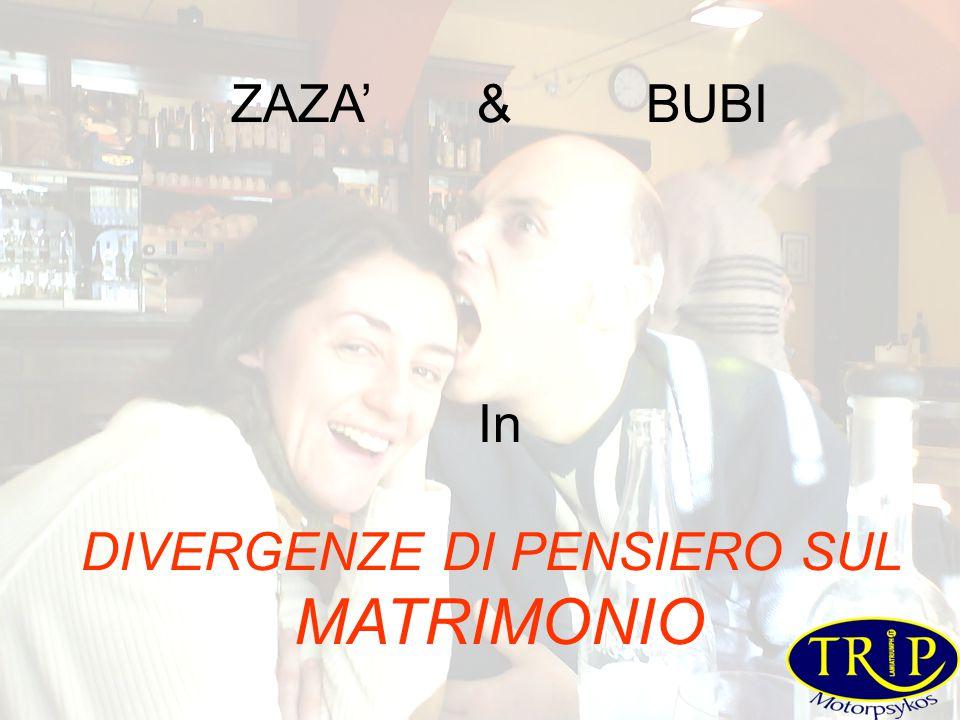 ZAZA' & BUBI In DIVERGENZE DI PENSIERO SUL MATRIMONIO