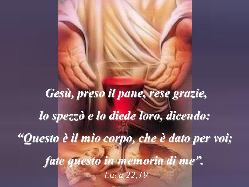 """Luca 22,19 Gesù, preso il pane, rese grazie, Gesù, preso il pane, rese grazie, lo spezzò e lo diede loro, dicendo: """"Questo è il mio corpo, che è dato"""