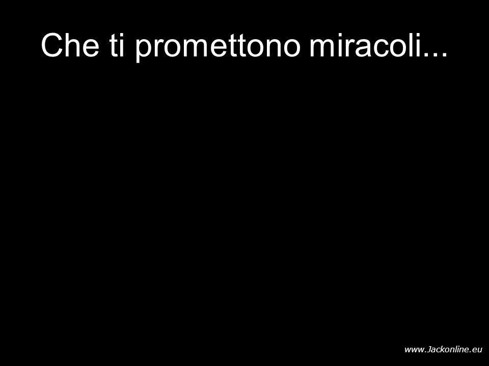 www.Jackonline.eu Che ti promettono miracoli...