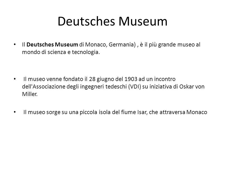 Deutsches Museum Il Deutsches Museum di Monaco, Germania), è il più grande museo al mondo di scienza e tecnologia.