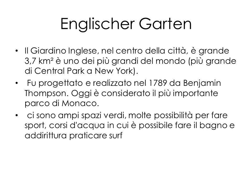 Englischer Garten Il Giardino Inglese, nel centro della città, è grande 3,7 km² è uno dei più grandi del mondo (più grande di Central Park a New York).