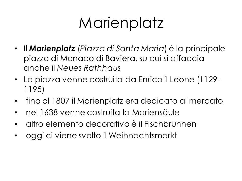 Marienplatz Il Marienplatz (Piazza di Santa Maria) è la principale piazza di Monaco di Baviera, su cui si affaccia anche il Neues Rathhaus La piazza venne costruita da Enrico il Leone (1129- 1195) fino al 1807 il Marienplatz era dedicato al mercato nel 1638 venne costruita la Mariensäule altro elemento decorativo è il Fischbrunnen oggi ci viene svolto il Weihnachtsmarkt
