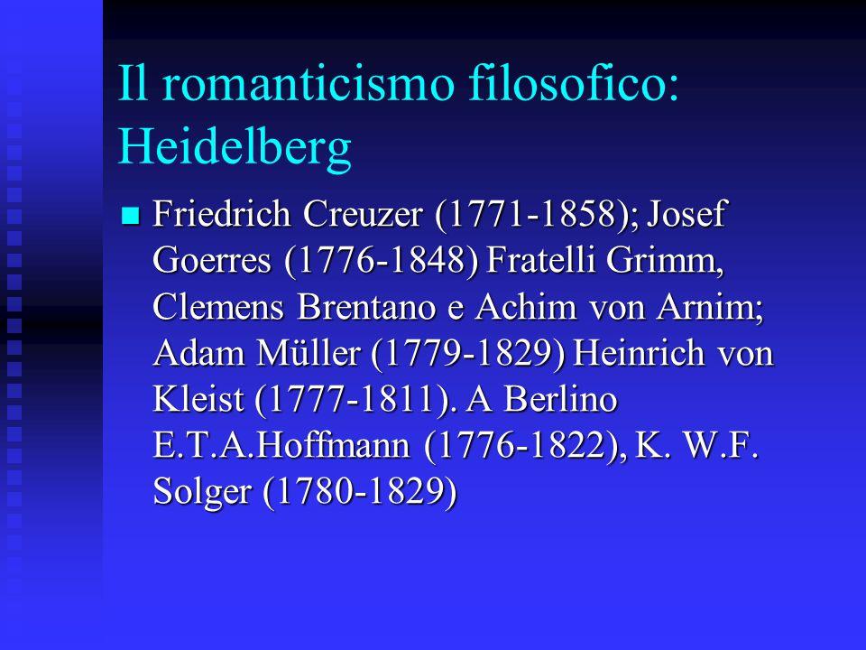Il romanticismo filosofico: Heidelberg Friedrich Creuzer (1771-1858); Josef Goerres (1776-1848) Fratelli Grimm, Clemens Brentano e Achim von Arnim; Ad