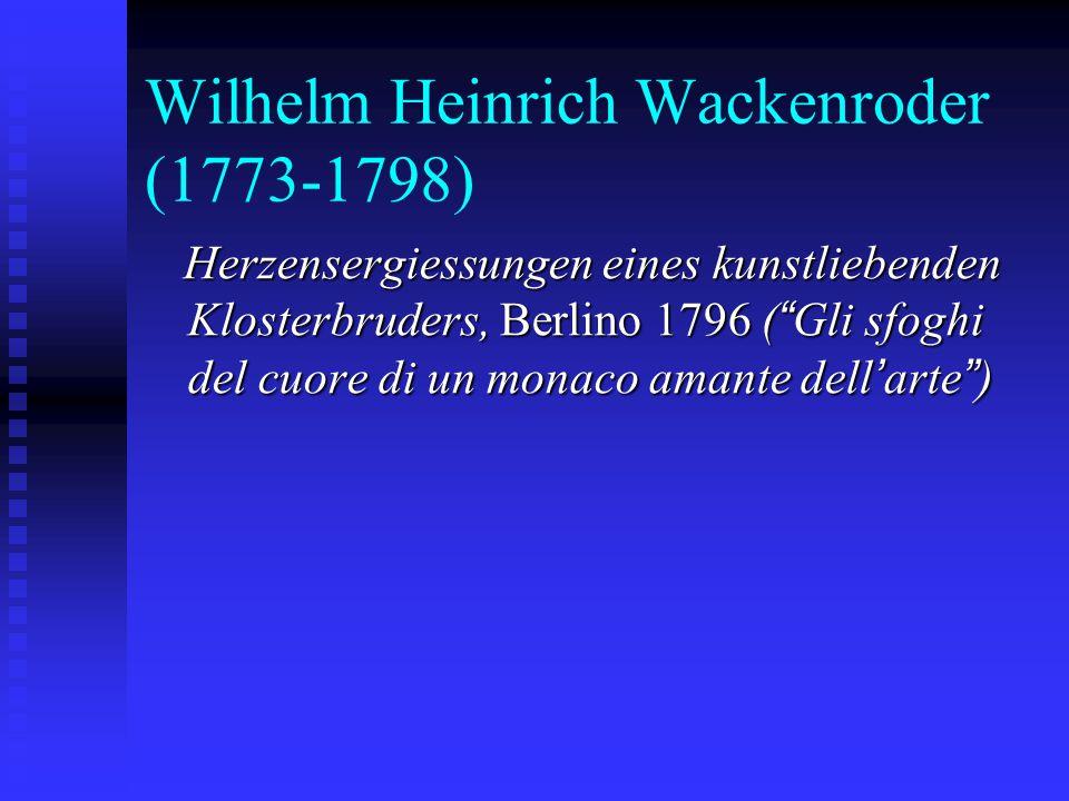 """Wilhelm Heinrich Wackenroder (1773-1798) Herzensergiessungen eines kunstliebenden Klosterbruders, Berlino 1796 ( """" Gli sfoghi del cuore di un monaco a"""