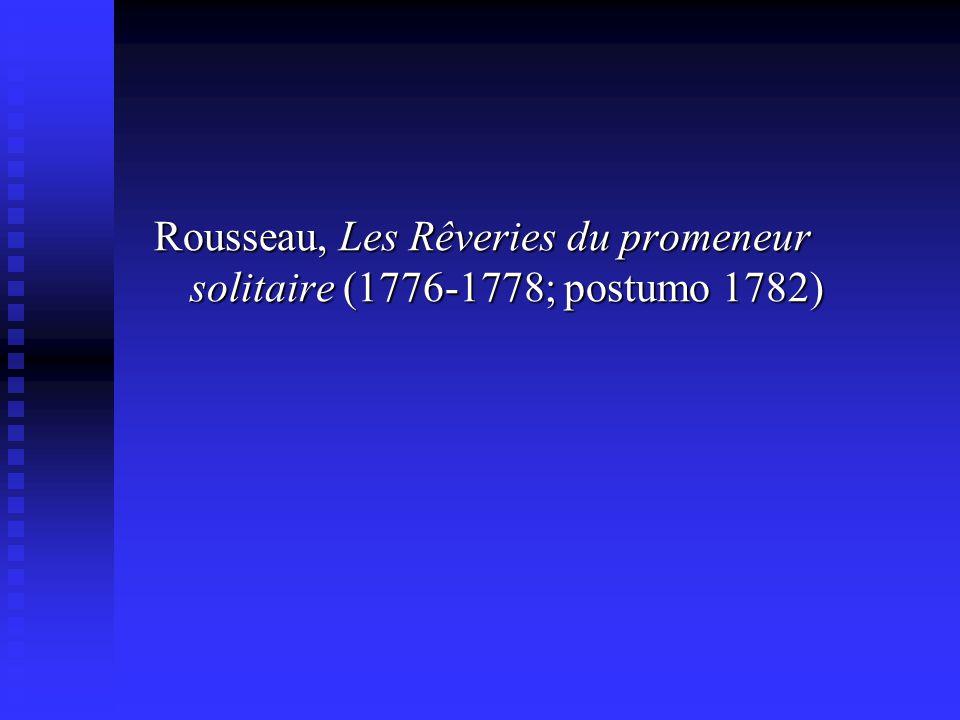 Rousseau, Les Rêveries du promeneur solitaire (1776-1778; postumo 1782)