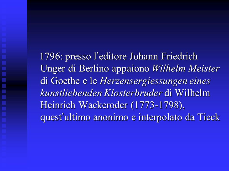 1796: presso l ' editore Johann Friedrich Unger di Berlino appaiono Wilhelm Meister di Goethe e le Herzensergiessungen eines kunstliebenden Klosterbru