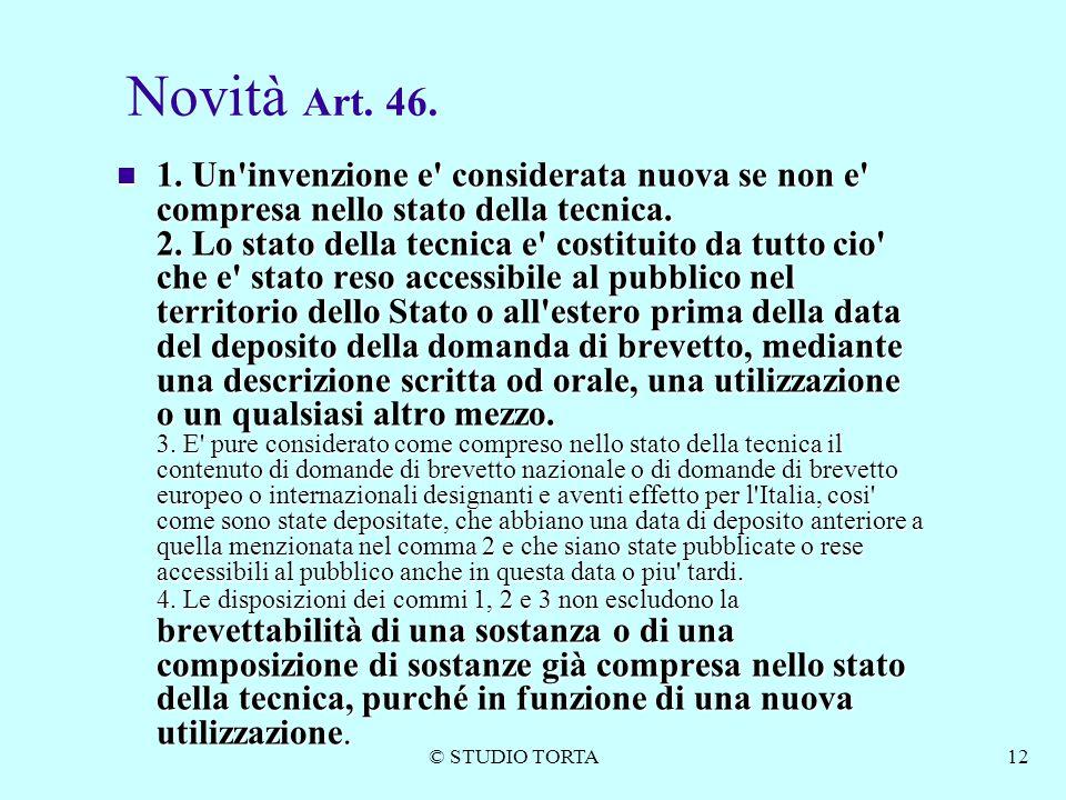 © STUDIO TORTA12 Novità Art. 46. 1. Un'invenzione e' considerata nuova se non e' compresa nello stato della tecnica. 2. Lo stato della tecnica e' cost