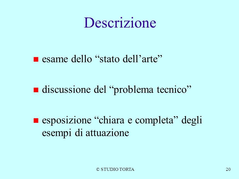 """© STUDIO TORTA20 Descrizione esame dello """"stato dell'arte"""" discussione del """"problema tecnico"""" esposizione """"chiara e completa"""" degli esempi di attuazio"""
