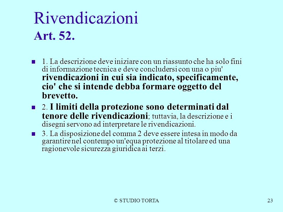 © STUDIO TORTA23 Rivendicazioni Art. 52. 1. La descrizione deve iniziare con un riassunto che ha solo fini di informazione tecnica e deve concludersi