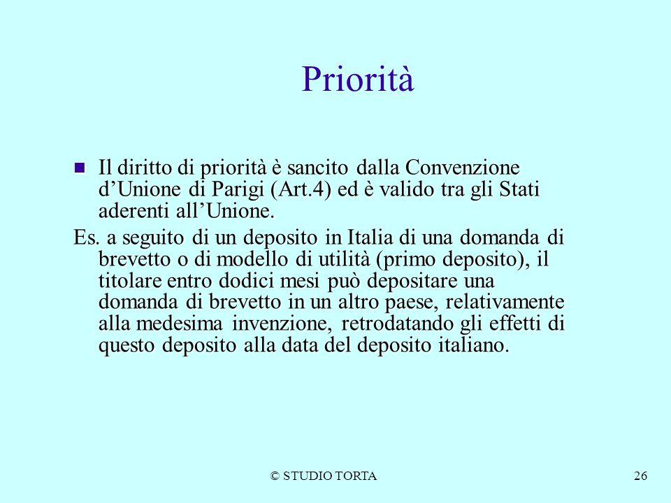 © STUDIO TORTA26 Priorità Il diritto di priorità è sancito dalla Convenzione d'Unione di Parigi (Art.4) ed è valido tra gli Stati aderenti all'Unione.
