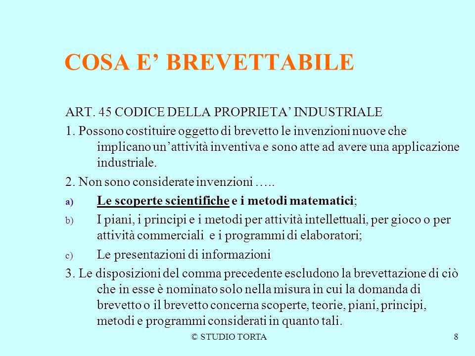 © STUDIO TORTA8 COSA E' BREVETTABILE ART. 45 CODICE DELLA PROPRIETA' INDUSTRIALE 1. Possono costituire oggetto di brevetto le invenzioni nuove che imp