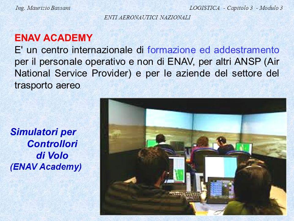 Ing. Maurizio Bassani LOGISTICA - Capitolo 3 - Modulo 3 ENTI AERONAUTICI NAZIONALI ENAV ACADEMY E' un centro internazionale di formazione ed addestram