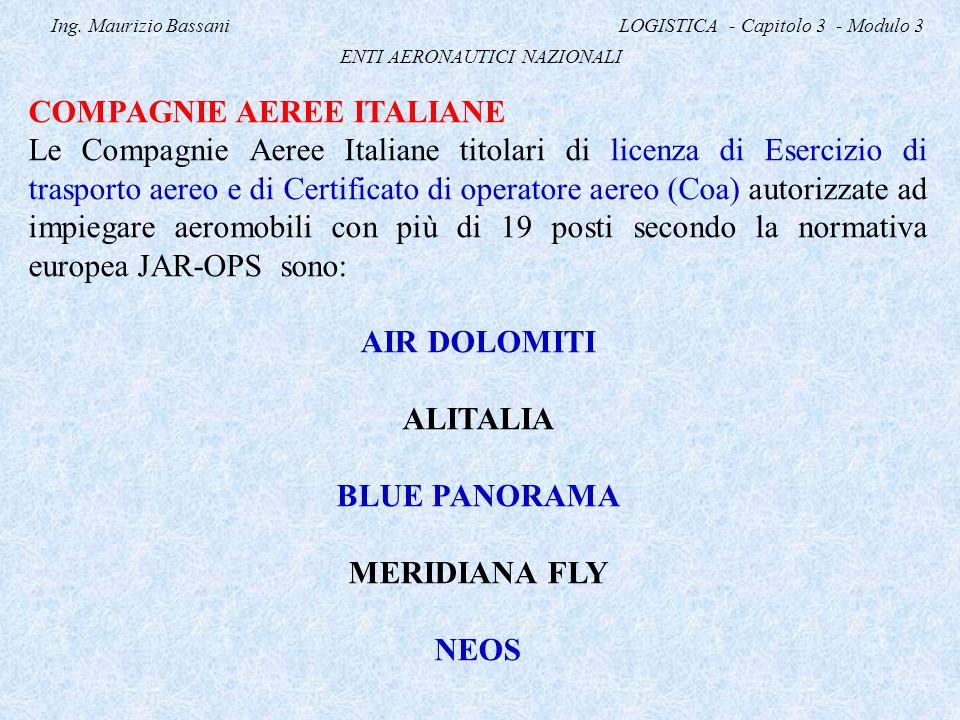 Ing. Maurizio Bassani LOGISTICA - Capitolo 3 - Modulo 3 ENTI AERONAUTICI NAZIONALI COMPAGNIE AEREE ITALIANE Le Compagnie Aeree Italiane titolari di li