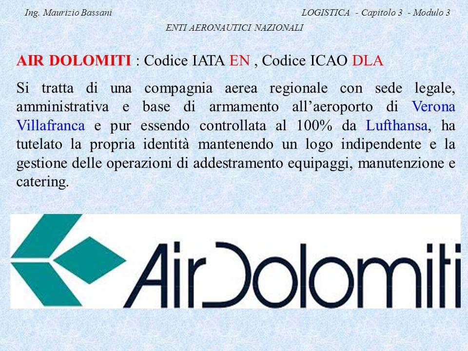 Ing. Maurizio Bassani LOGISTICA - Capitolo 3 - Modulo 3 ENTI AERONAUTICI NAZIONALI AIR DOLOMITI : Codice IATA EN, Codice ICAO DLA Si tratta di una com