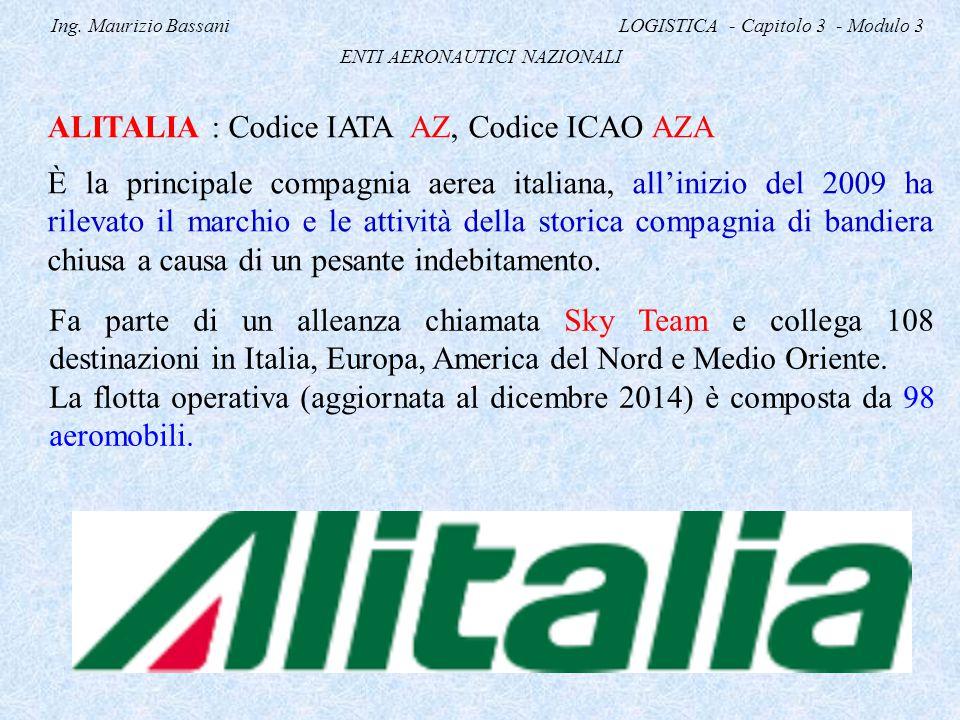 Ing. Maurizio Bassani LOGISTICA - Capitolo 3 - Modulo 3 ENTI AERONAUTICI NAZIONALI ALITALIA : Codice IATA AZ, Codice ICAO AZA È la principale compagni