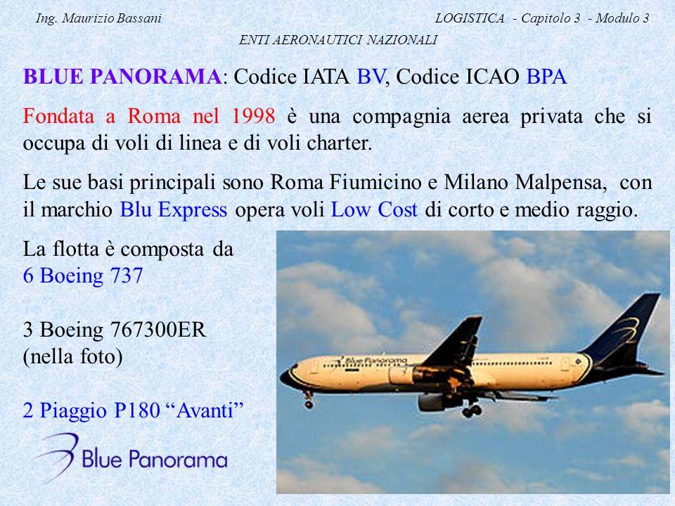 Ing. Maurizio Bassani LOGISTICA - Capitolo 3 - Modulo 3 ENTI AERONAUTICI NAZIONALI BLUE PANORAMA: Codice IATA BV, Codice ICAO BPA Fondata a Roma nel 1