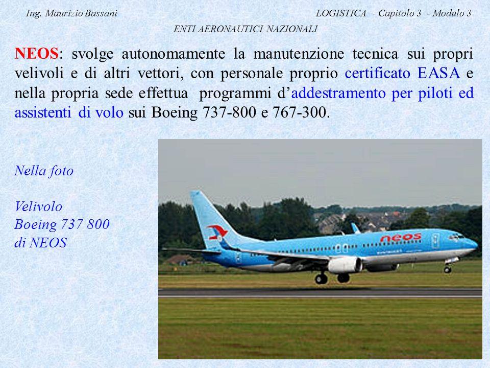 Ing. Maurizio Bassani LOGISTICA - Capitolo 3 - Modulo 3 ENTI AERONAUTICI NAZIONALI NEOS: svolge autonomamente la manutenzione tecnica sui propri veliv