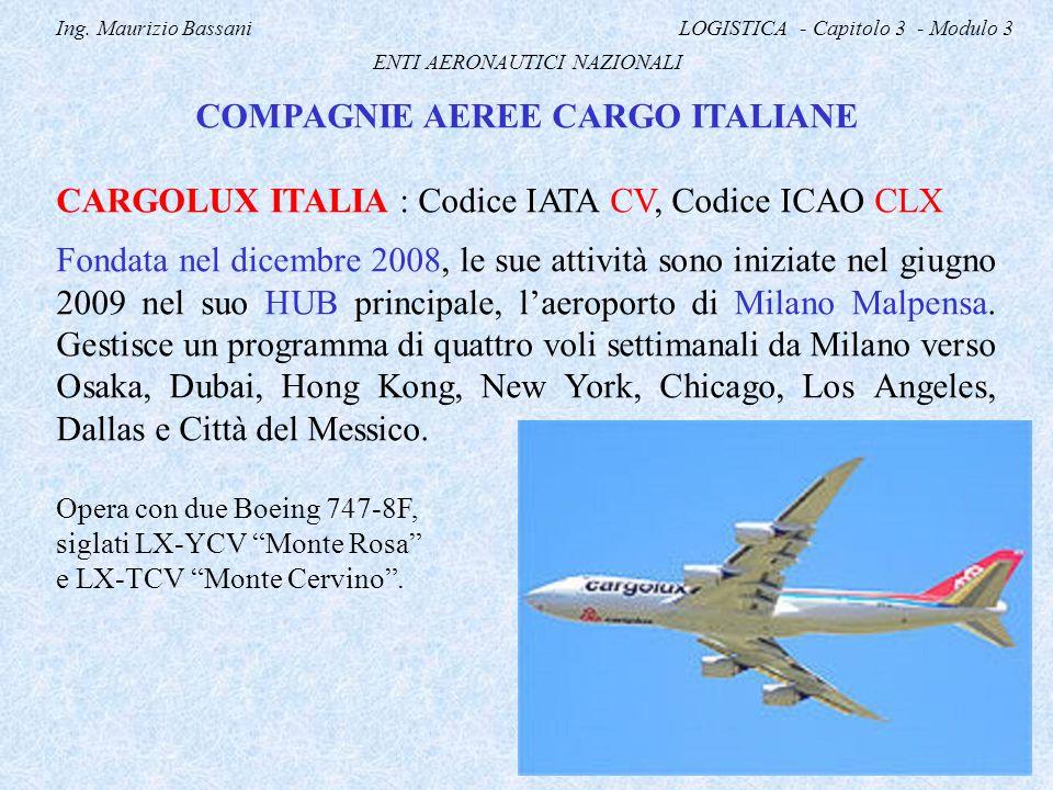Ing. Maurizio Bassani LOGISTICA - Capitolo 3 - Modulo 3 ENTI AERONAUTICI NAZIONALI COMPAGNIE AEREE CARGO ITALIANE CARGOLUX ITALIA : Codice IATA CV, Co