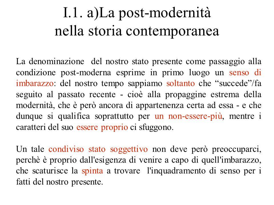I.1. a)La post-modernità nella storia contemporanea La denominazione del nostro stato presente come passaggio alla condizione post-moderna esprime in