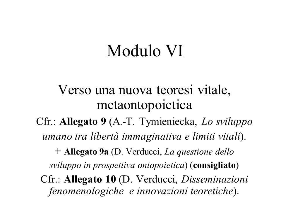 Modulo VI Verso una nuova teoresi vitale, metaontopoietica Cfr.: Allegato 9 (A.-T.