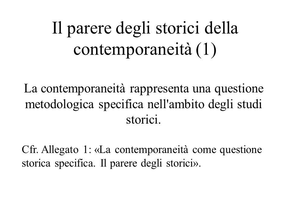 Il parere degli storici della contemporaneità (1) La contemporaneità rappresenta una questione metodologica specifica nell ambito degli studi storici.