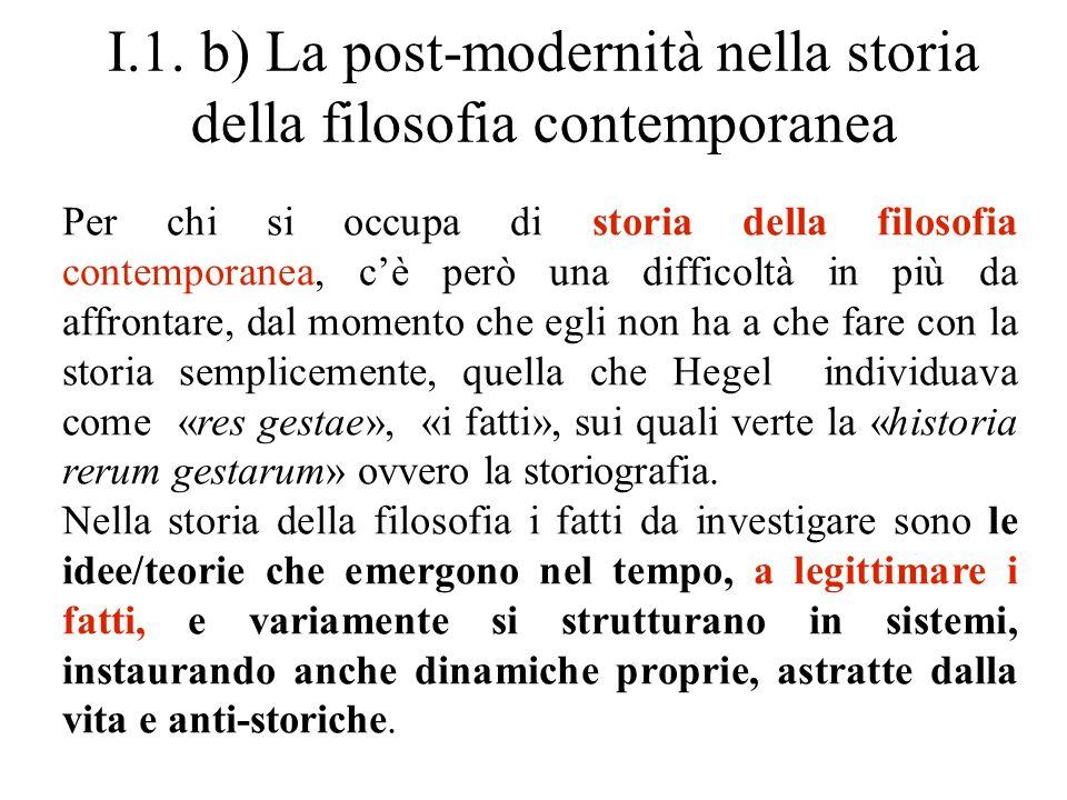 I.1. b) La post-modernità nella storia della filosofia contemporanea Per chi si occupa di storia della filosofia contemporanea, c'è però una difficolt