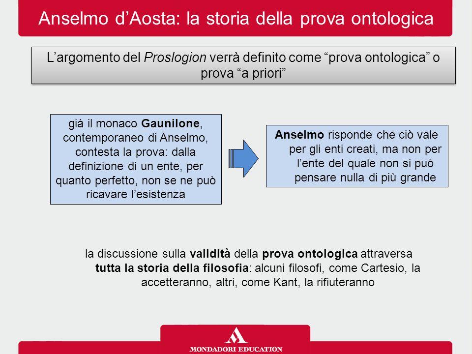 """Anselmo d'Aosta: la storia della prova ontologica L'argomento del Proslogion verrà definito come """"prova ontologica"""" o prova """"a priori"""" già il monaco G"""