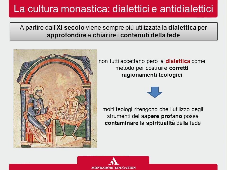 La cultura monastica: dialettici e antidialettici A partire dall'XI secolo viene sempre più utilizzata la dialettica per approfondire e chiarire i con