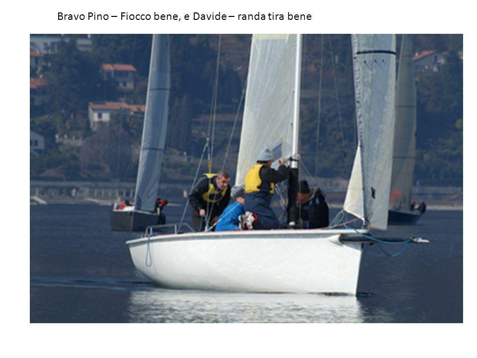 Bravo Pino – Fiocco bene, e Davide – randa tira bene