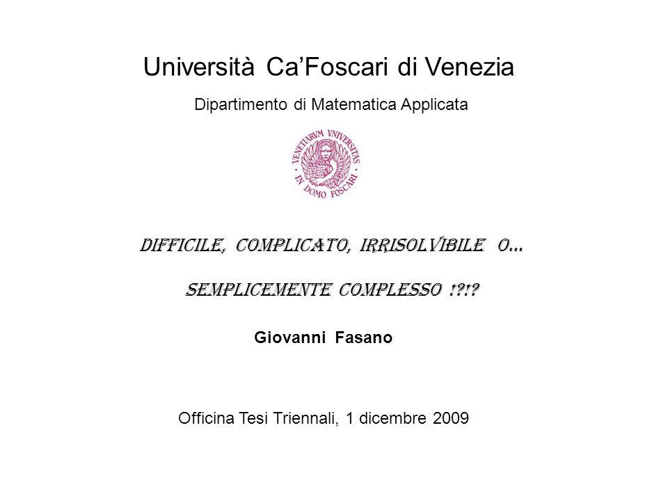 Difficile, Complicato, Irrisolvibile o… semplicemente Complesso !?!? Università Ca'Foscari di Venezia Dipartimento di Matematica Applicata Giovanni Fa