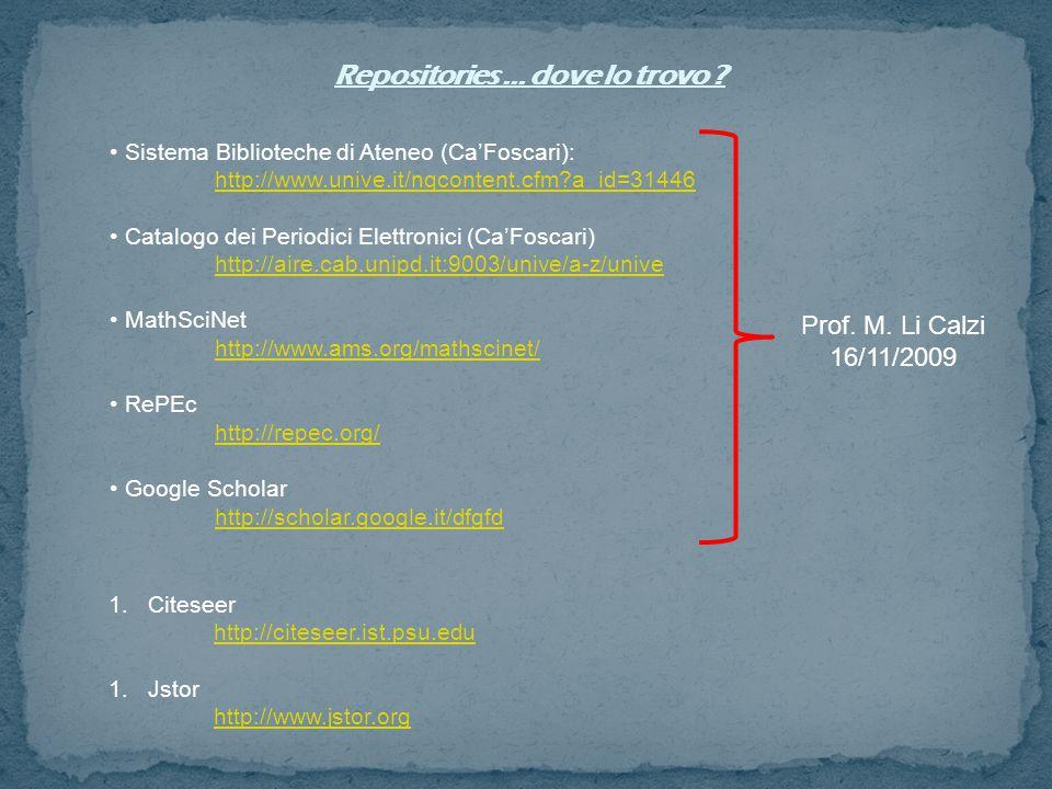 Sistema Biblioteche di Ateneo (Ca'Foscari): http://www.unive.it/nqcontent.cfm?a_id=31446 http://www.unive.it/nqcontent.cfm?a_id=31446 Catalogo dei Periodici Elettronici (Ca'Foscari) http://aire.cab.unipd.it:9003/unive/a-z/unive MathSciNet http://www.ams.org/mathscinet/ RePEc http://repec.org/ Google Scholar http://scholar.google.it/dfgfd Repositories … dove lo trovo .