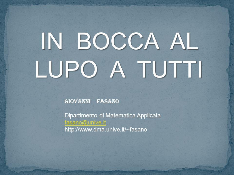 IN BOCCA AL LUPO A TUTTI Giovanni Fasano Dipartimento di Matematica Applicata fasano@unive.it http://www.dma.unive.it/~fasano