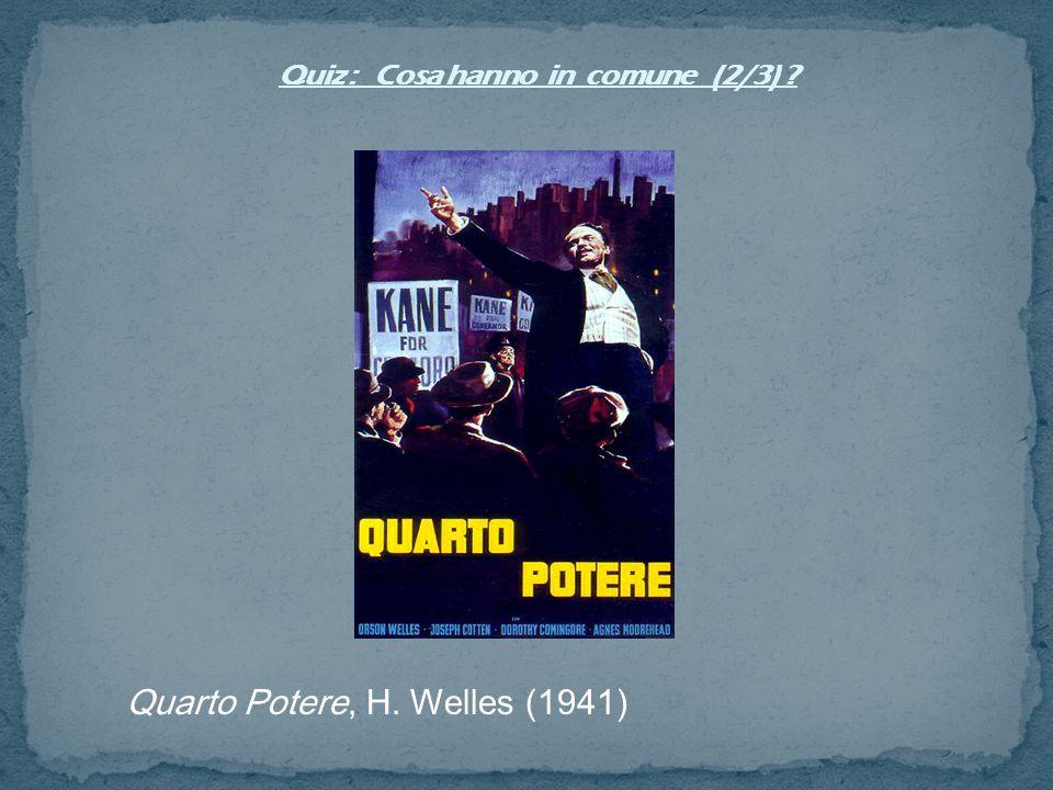 Quarto Potere, H. Welles (1941) Quiz : Cosa hanno in comune (2/3) ?