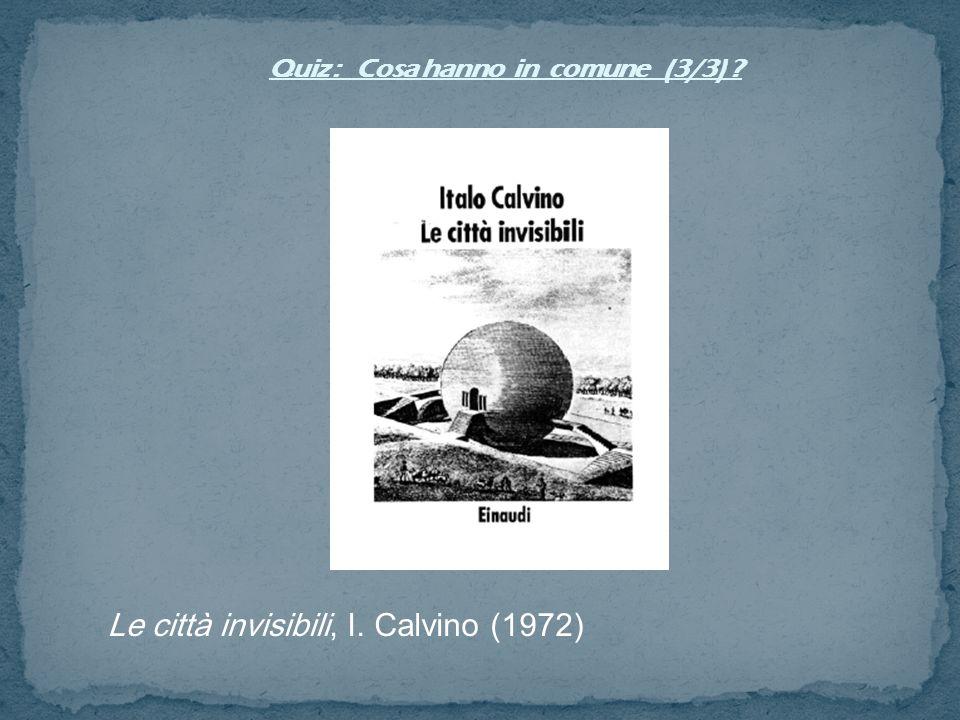 Le città invisibili, I. Calvino (1972) Quiz : Cosa hanno in comune (3/3) ?