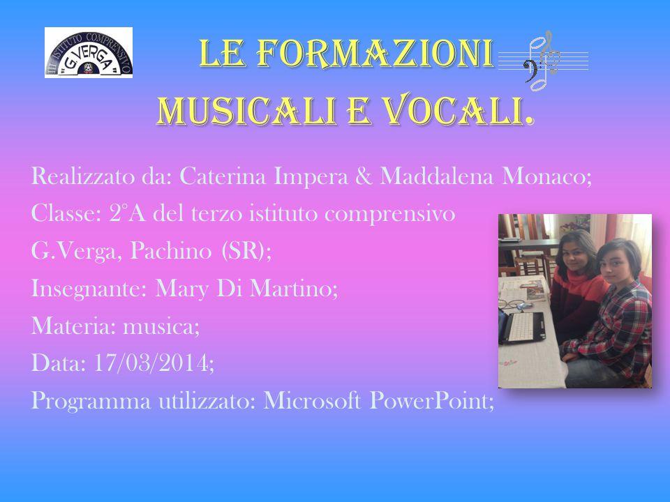 Le formazioni musicali e vocali Le formazioni musicali e vocali. Realizzato da: Caterina Impera & Maddalena Monaco; Classe: 2°A del terzo istituto com
