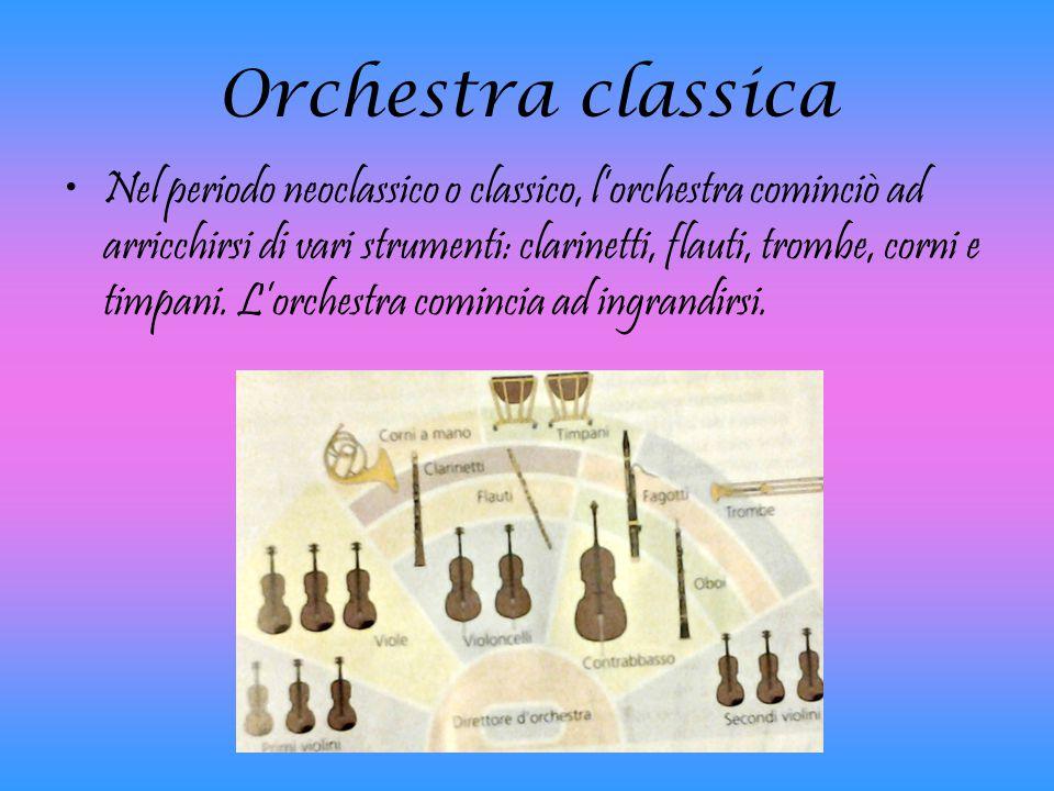 Orchestra classica Nel periodo neoclassico o classico, l'orchestra cominciò ad arricchirsi di vari strumenti: clarinetti, flauti, trombe, corni e timp