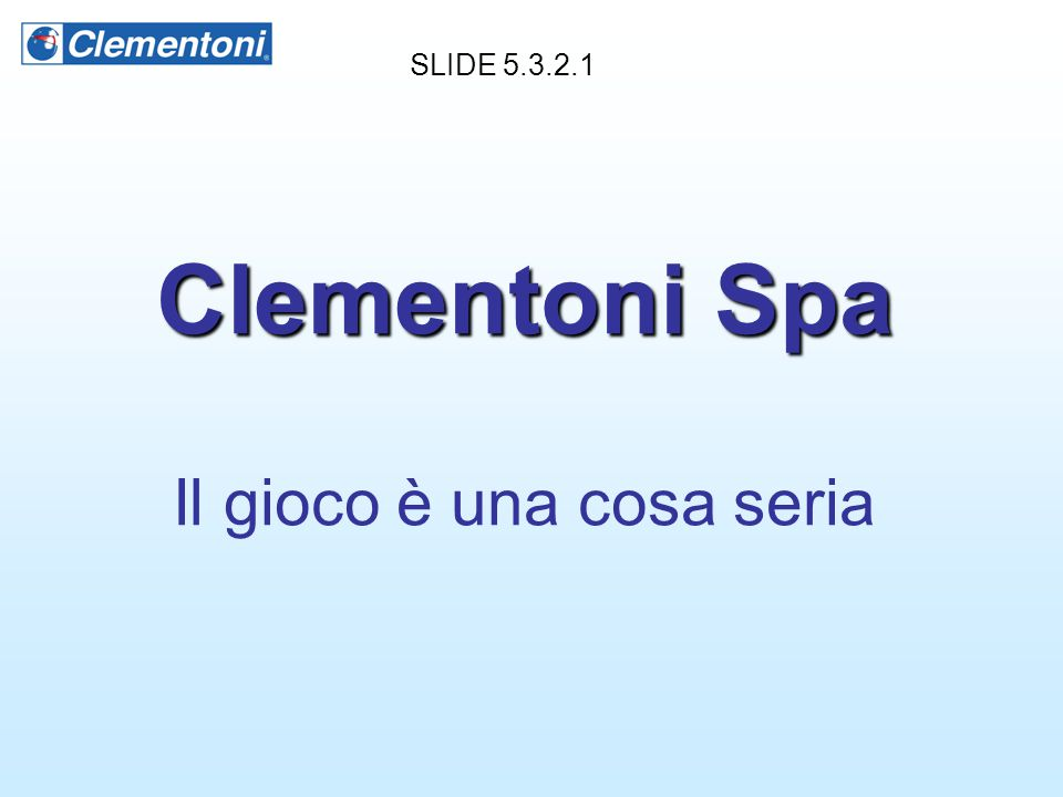Clementoni Spa Clementoni Spa Il gioco è una cosa seria SLIDE 5.3.2.1
