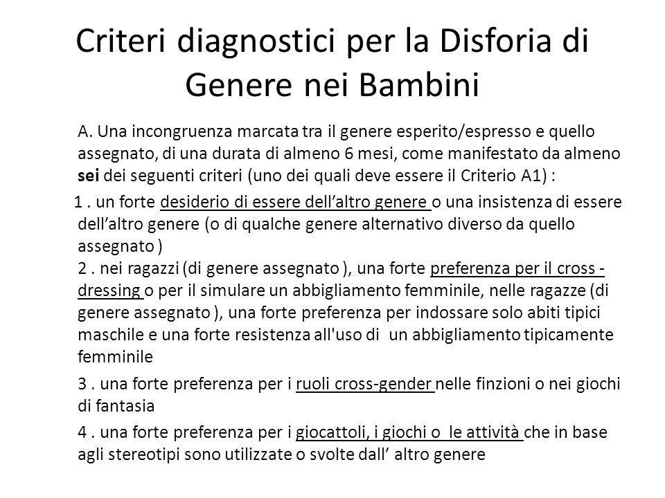 Criteri diagnostici per la Disforia di Genere nei Bambini A. Una incongruenza marcata tra il genere esperito/espresso e quello assegnato, di una durat