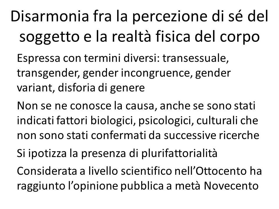 Disarmonia fra la percezione di sé del soggetto e la realtà fisica del corpo Espressa con termini diversi: transessuale, transgender, gender incongrue