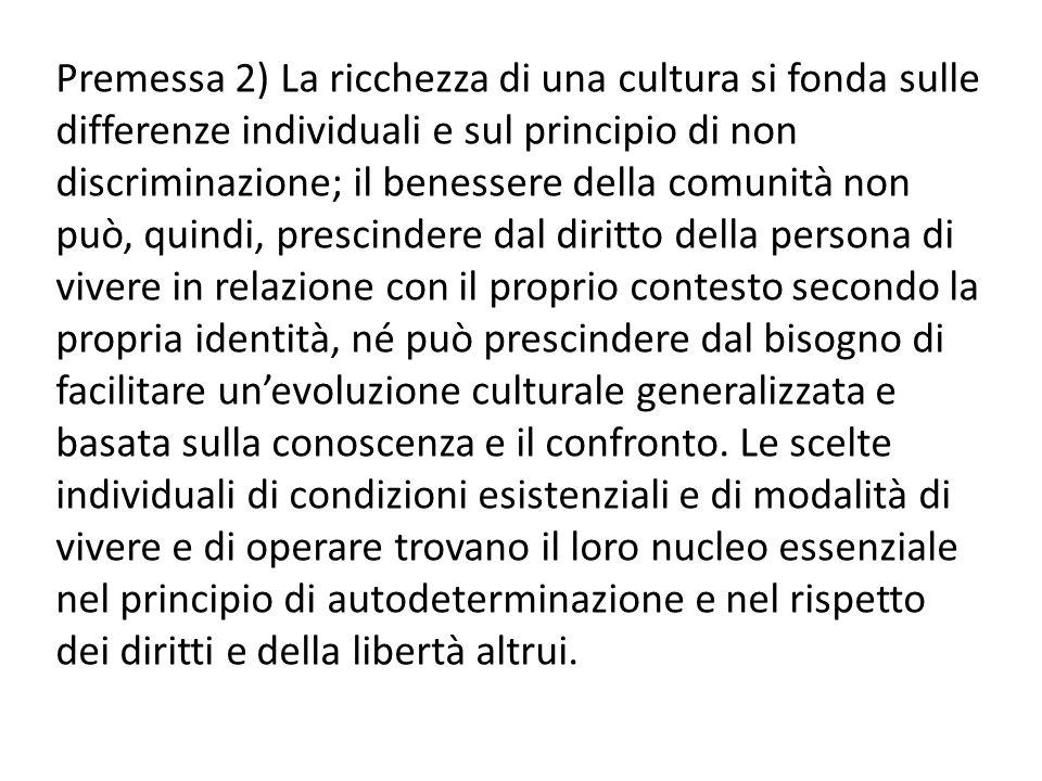 Premessa 2) La ricchezza di una cultura si fonda sulle differenze individuali e sul principio di non discriminazione; il benessere della comunità non