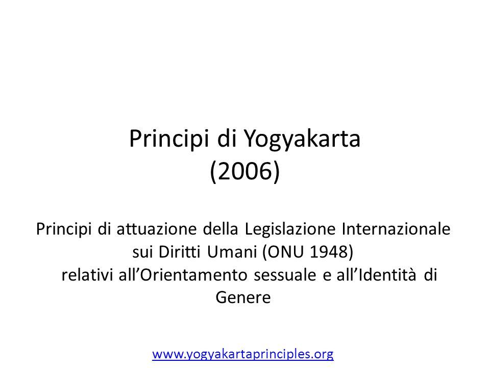 Principi di Yogyakarta (2006) Principi di attuazione della Legislazione Internazionale sui Diritti Umani (ONU 1948) relativi all'Orientamento sessuale