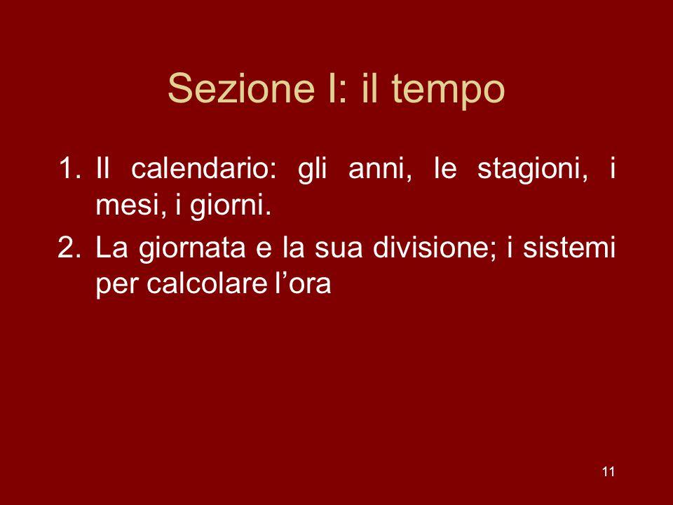 Sezione I: il tempo 1.Il calendario: gli anni, le stagioni, i mesi, i giorni.