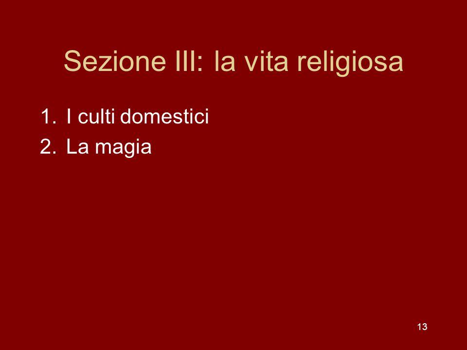 Sezione III: la vita religiosa 1.I culti domestici 2.La magia 13