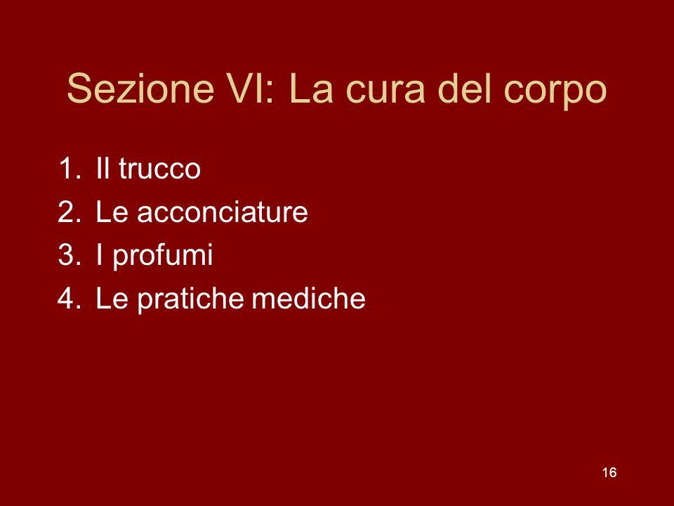 Sezione VI: La cura del corpo 1.Il trucco 2.Le acconciature 3.I profumi 4.Le pratiche mediche 16