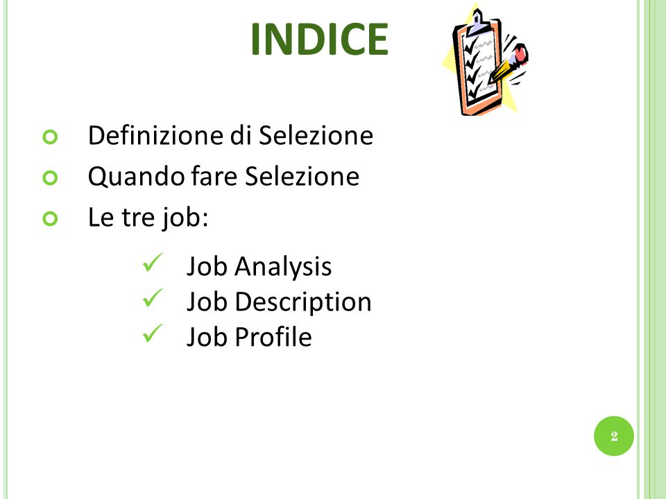 INDICE Definizione di Selezione Quando fare Selezione Le tre job: 2 Job Analysis Job Description Job Profile
